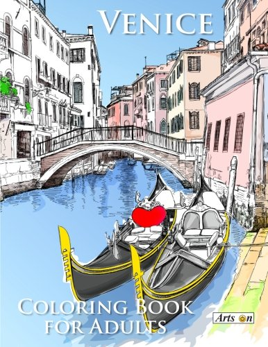 9781533284853: Venice Coloring Book for Adults: Relax and color famous landmarks from the romantic city of Venice, Italy: Volume 5 (Arts On Coloring Books)