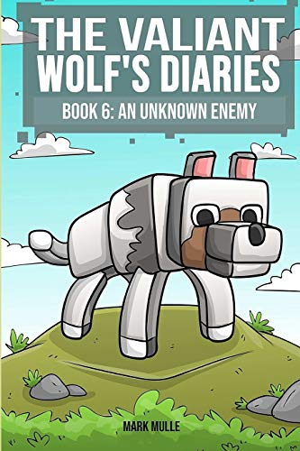 9781533292605: The Valiant Wolf's Diaries (Book 6): An Unknown Enemy (An Unofficial Minecraft Book for Kids Ages 9-12 (Preteen) (Diary of a Valiant Wolf) (Volume 6)