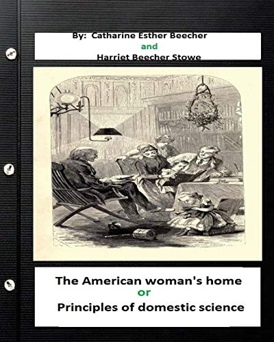 9781533294586: The American woman's home, or, Principles of domestic science (Original Classics
