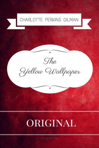 9781533294784: The Yellow Wallpaper: By Charlotte Perkins Gilman - Illustrated
