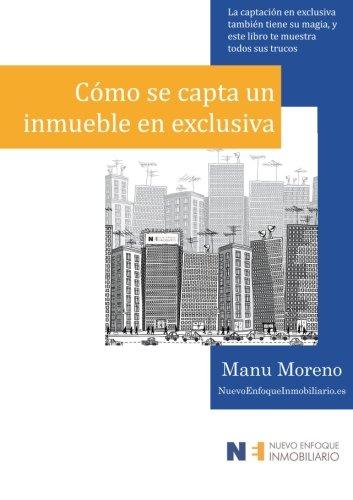 9781533300256: Cómo se capta un inmueble en exclusiva: La captación en exclusiva también tiene su magia, y este libro te muestra todos sus trucos? (Marketing inmobiliario) (Volume 2) (Spanish Edition)