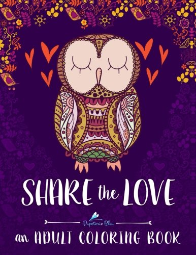 9781533308023: Share the Love: An Adult Coloring Book: Adult Coloring Art Therapy & Designs & Birds & Butterflies & Hummingbirds & Cats & Dogs & Humorous & Comics & ... Coloring & Zen Color Therapy Meditation)