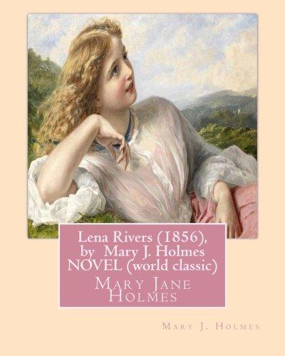 Lena Rivers (1856), by Mary J. Holmes: Holmes, Mary J.