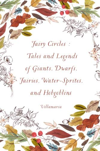 9781533310552: Fairy Circles : Tales and Legends of Giants, Dwarfs, Fairies, Water-Sprites, and Hobgoblins