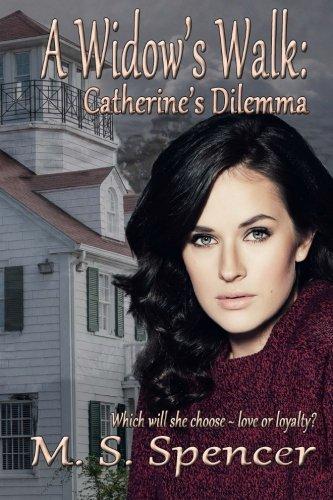 A Widow's Walk: Catherine's Dilemma: M. S. Spencer