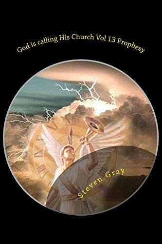 9781533312785: God is calling His Church Vol 13 Prophesy: The Second Coming of Christ; Understanding the times and the Seasons