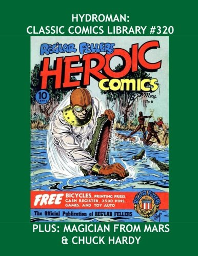 9781533314017: Hydroman: Classic Comics Library #320: His Complete Adventures From Heroic Comics -- Plus: Magician From Mars & Chuck Hardy! -- Over 350 Pages -- All Stories -- No Ads