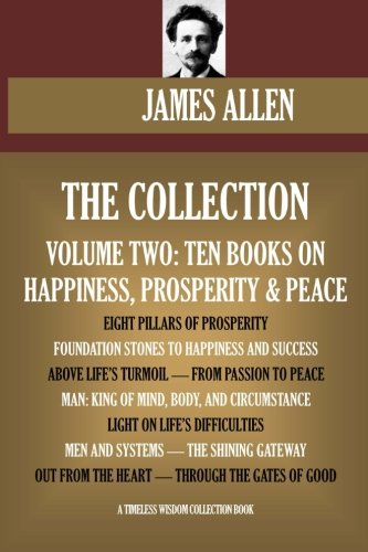 9781533316264: James Allen Collection Vol.2. Ten Books On Happiness, Prosperity & Peace. Eight Pillars Of Prosperity, Foundation Stones To Happiness And Success, etc. (Timeless Wisdom Collection)