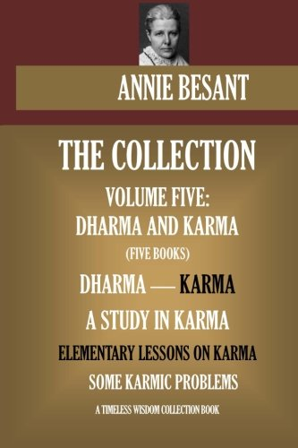 Annie Besant Collection Vol.5. Dharma and Karma: Annie Besant