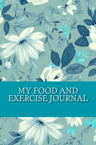 9781533320193: My Food and Exercise Journal: Workout Log Diary with Food & Exercise Journal: Workout Planner / Log Book To Improve Fitness and Diet (Food and Exercise Journal - Flowers)