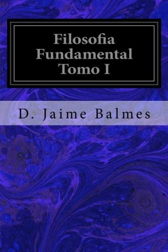 9781533321015: 1: Filosofia Fundamental Tomo I