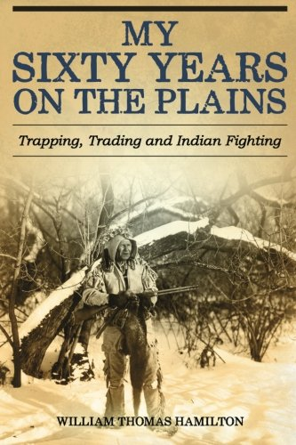 9781533321428: My Sixty Years on the Plains: Trapping, Trading, and Indian Fighting