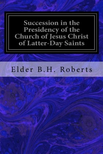 Succession in the Presidency of the Church: Roberts, Elder B.