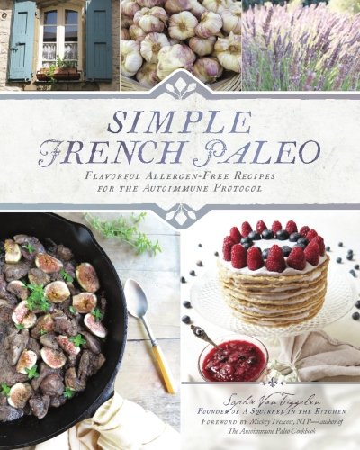 9781533331601: Simple French Paleo: Flavorful Allergen-Free Recipes for the Autoimmune Protocol