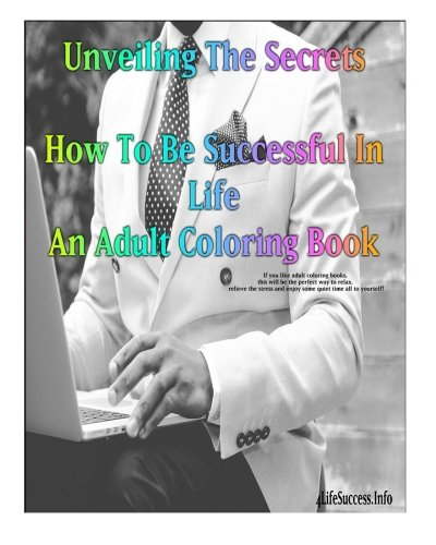 9781533338303: Unveiling The Secrets- How To Be Successful In Life: Unveiling The Secrets- How To Be Successful In Life