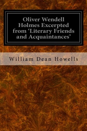 Oliver Wendell Holmes Excerpted from Literary Friends
