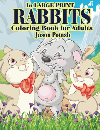 9781533340900: Rabbits Coloring Book For Adults (In Large Print) (The Stress Relieving Adult Coloring Pages)