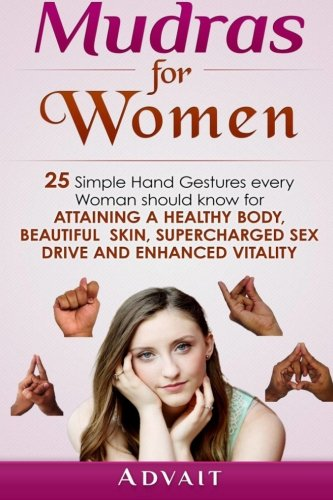 9781533342102: Mudras for Women: 25 Simple Hand Gestures Every Woman Should Know for attaining a Healthy Body, Beautiful Skin, Supercharged Sex Drive and Enhanced Vitality (Mudra Healing) (Volume 12)