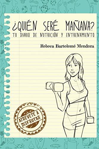 9781533343482: ¿Quién seré mañana?: Tu diario de nutrición y entrenamiento