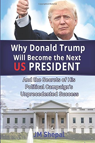 9781533346933: Why Donald Trump Will Become the Next US President