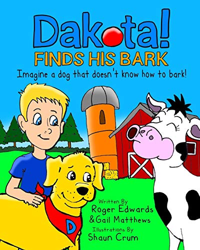 9781533349125: Dakota Finds His Bark: Imagine a dog that doesn't know how to bark!