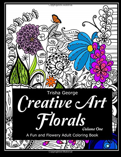 9781533353191: Creative Art Florals: A Fun and Flowery Adult Coloring Book (Volume 1) (Creative Art Florals: Adult Coloring Books)