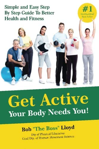 9781533353337: Get Active Your Body Needs You!: Simple and Easy Step By Step Guide to Better Health and Fitness