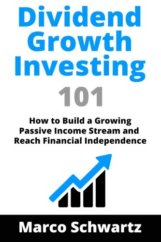 9781533354563: Dividend Growth Investing 101: How to build a Growing Passive Income Stream and Reach Financial Independence