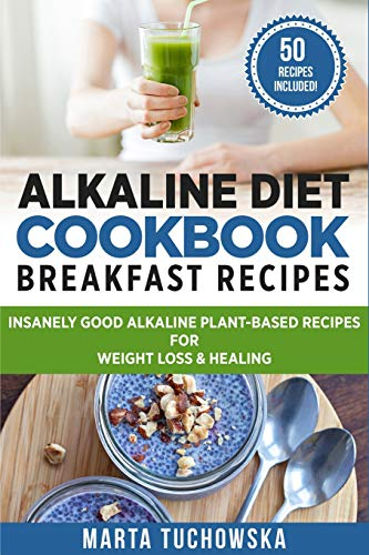 9781533357779: Alkaline Diet Cookbook: Breakfast Recipes: Insanely Good Alkaline Plant-Based Recipes for Weight Loss & Healing (Alkaline Recipes, Plant Based Cookbook, Nutrition) (Volume 1)