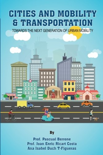 9781533358141: Cities and Mobility & Transportation: Towards the next generation of urban mobility (IESE CITIES IN MOTION: International urban best practices book series) (Volume 2)