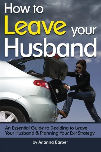 9781533358738: How to Leave Your Husband: An Essential Guide to Deciding to Leave Your Husband and Planning Your Exit Strategy
