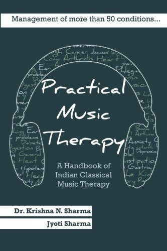 Practical Music Therapy: Handbook of Indian Classical: Sharma, Dr. Krishna