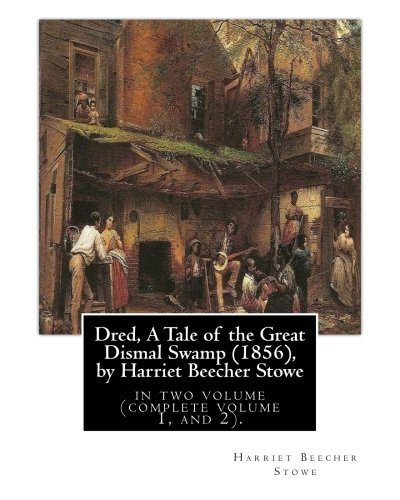 9781533364111: Dred, A Tale of the Great Dismal Swamp (1856), by Harriet Beecher Stowe: in two volume (complete volume 1, and 2).