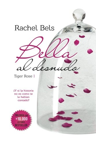 9781533366047: Bella al desnudo: Tiger Rose I: Volume 1