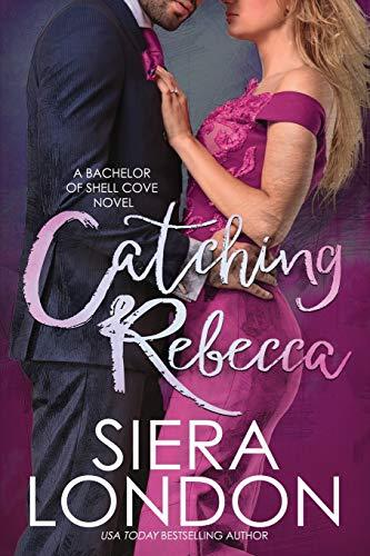 Catching Rebecca: A Bachelor of Shell Cove: London, Siera