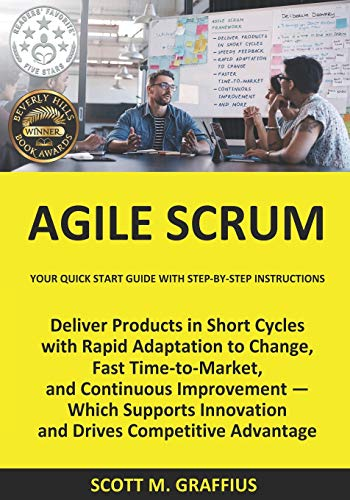 Agile Scrum: Your Quick Start Guide with Step-By-Step Instructions: Graffius, Scott M.