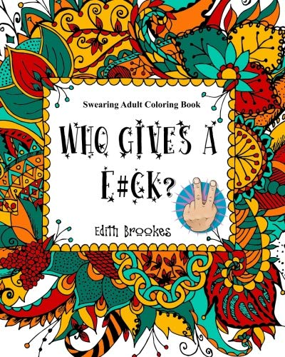 9781533373519: Who Gives a F#ck? Book Two: Adult Swearing Coloring Book
