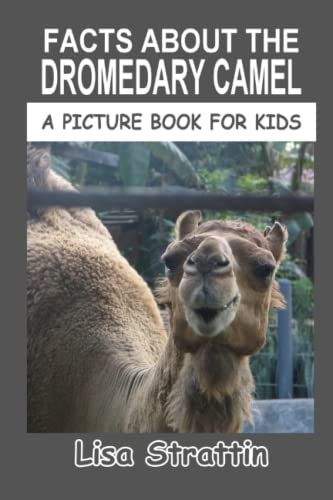 9781533374752: Facts About The Dromedary Camel (A Picture Book For Kids) (Volume 38)