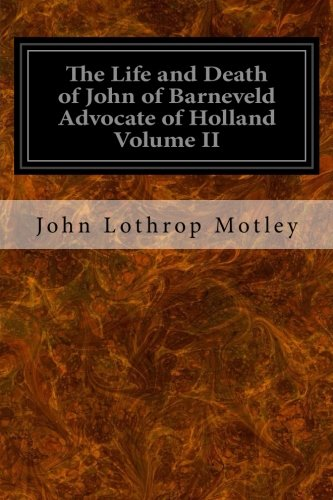 The Life and Death of John of: Motley, John Lothrop