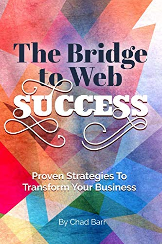 9781533380043: The Bridge To Web Success: Proven Strategies To Transform Your Business