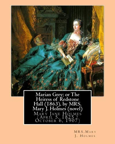 Marian Grey; Or the Heiress of Redstone: Holmes, Mrs Mary