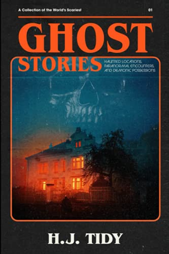9781533385215: Ghost Stories: The Most Horrifying REAL ghost stories from around the world including disturbing- Ghost, Hauntings & Paranormal stories