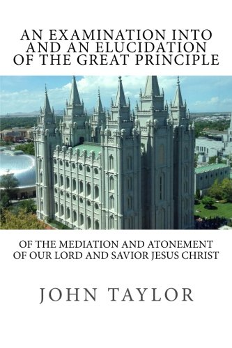 9781533392305: An Examination into and an Elucidation of the Great Principle: of the Mediation and Atonement of Our Lord and Savior Jesus Christ