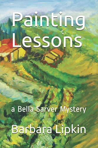 Painting Lessons: A Bella Sarver Mystery: Lipkin, Barbara