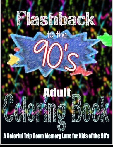 9781533397300: Flashback to the 90's Adult Coloring Book: A Colorful Trip Down Memory Lane for Kids of the 90's (Adult Coloring Books Best Sellers) (Volume 1)
