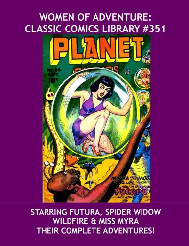 9781533397836: Women Of Adventure: Classic Comics Library #351: Starring Futura, Spider Widow, Wildfire & Miss Myra --- Their Complete Adventures -- Over 375 Pages -- All Stories - No Ads