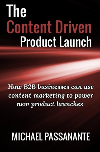 9781533398178: The Content Driven Product Launch: How B2B businesses can use content marketing to power new product launches