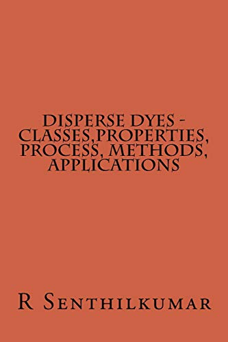 9781533400383: Disperse Dyes - Classes,Properties, Process, Methods, applications