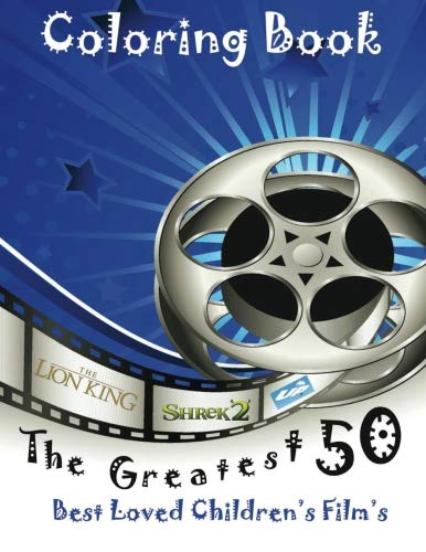 9781533401885: The Greatest 50 best loved Children's Film's: This A4 50 page book is full of fantastic images to colour such as Shrek, Jungle Book, Big Friendly Giant, and many more...