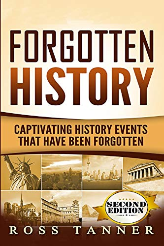 Forgotten History: Captivating History Events that Have Been Forgotten: Ross Tanner